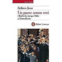 Un paese senza eroi: L'Italia da Jacopo Ortis a Montalbano (Storia e società)