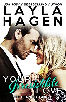 Your Irresistible Love (The Bennett Family Book 1) by [Hagen, Layla]