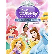 Disney Princess Coloring Book Part 1: Snow White, Cinderella, Aurora, Ariel, Belle, Jasmine, Pocahontas, Mulan, Tiana, Rapunzel, Merida: Volume 1 (Disney Princess Coloring Books)
