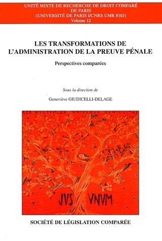 Les transformations de l'administration de la preuve pénale : Perspectives comparées : Allemagne, Belgique, Canada, Espagne, Etats-Unis, France, Italie, Portugal, Royaume-Uni