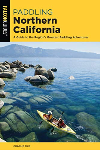 Paddling Northern California: A Guide To The Region's Greatest Paddling Adventures (Paddling Series) (English Edition) -