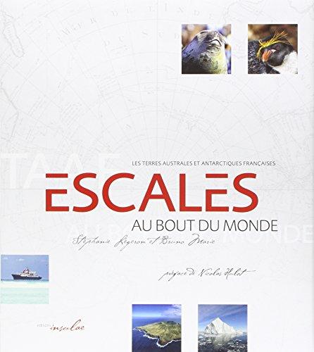 Escales au Bout du Monde - Les Terres australes et antarctiques françaises (TAAF). Prix Alexandre de la Roquette (1870) de la Société de Géographie 2016