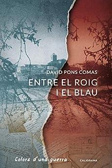 David Pons Comas - Entre el roig i el blau: Colors d´una guerra