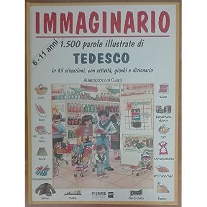 Immaginario. 1500 Parole Illustrate In 45 Situazioni, Con Attività, Giochi E Dizionario Di Tedesco