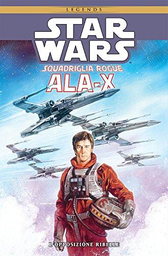 Ala-X Squadriglia Rogue. Star Wars. L'opposizione ribelle: 1