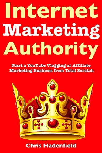 Internet Marketing Authority: Start a YouTube Vlogging or Affiliate Marketing Business from Total Scratch thumbnail