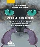 l ecole des chats tome 1 le secret de la grotte de cristal ; tome 2 le cadeau magique ; tome 3 la proph?tie se r?alise