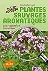 Plantes sauvages aromatiques. Les reconnaître, les utiliser par Schneider