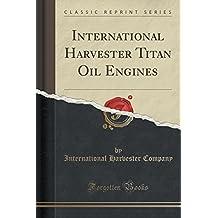 International Harvester Titan Oil Engines (Classic Reprint)