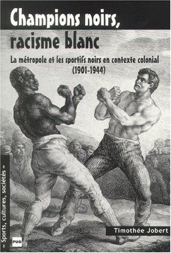 Champions noirs, racisme blanc : La métropole et les sportifs noirs en contexte colonial (1901-1944)