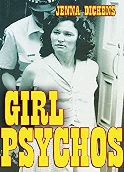 Girl Psychos: Stories of True Crime (English Edition) de [Dickens, Jenna]