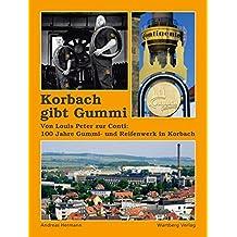Korbach gibt Gummi - Von Louis Peter zur Conti: 100 Jahre Gummi und Reifenwerk in Korbach