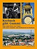 Korbach gibt Gummi - Von Louis Peter zur Conti: 100 Jahre Gummi und Reifenwerk in Korbach - Andreas Hermann