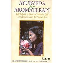 Ayurveda Ve Aromaterapi: Eski Bilgelik ve Modern Tedaviler İçin Yeryüzünün Temel Yol Göstericileri