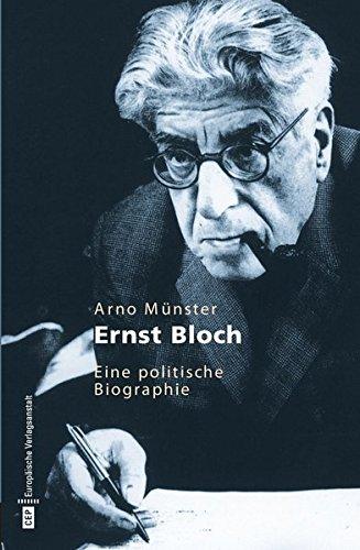 Ernst Bloch. Eine politische Biographie