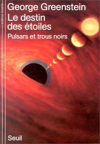 Le Destin des étoiles : Pulsars et trous noirs par George Greenstein