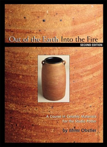 Out of the Earth into the Fire: A Course in Ceramic Materials for the Studio Potter