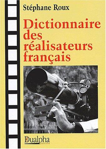 Dictionnaire des réalisateurs français par Stéphane Roux