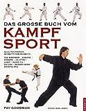 Das grosse Buch vom Kampfsport: Alle Techniken Schritt für Schritt: Taekwon-do, Karate, Aikido, Jiu-Jitsu, Judo, Kung Fu, Tai Chi, Kendo, Iaido, Shinto Ryu