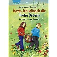 Gott, ich wünsch dir frohe Ostern. Geschichten zum Osterfest