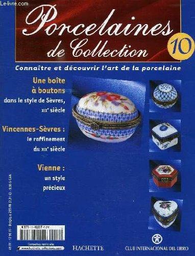 PORCELAINES DE COLLECTION, N° 10, CONNAITRE ET DECOUVRIR L'ART DE LA PORCELAINE