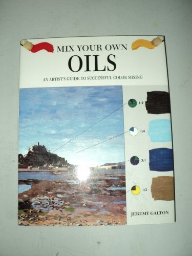Mix Your Own Oils: An Artist's Guide to Successful Color Mixing by Jeremy Galton (1995-07-02)