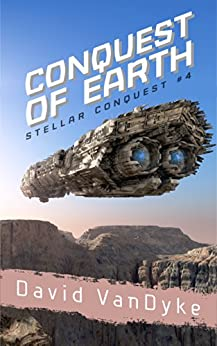 Conquest of Earth (Stellar Conquest Series Book 4) by [VanDyke, David]