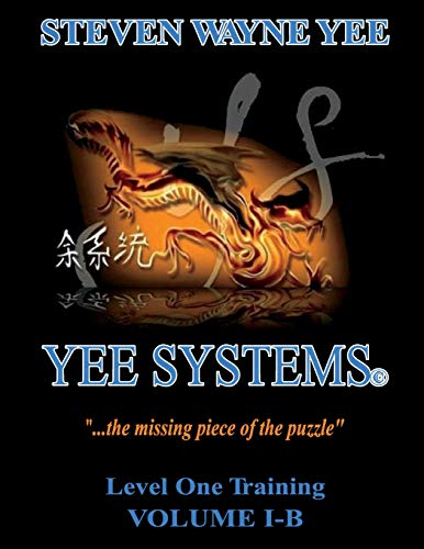 Yee Systems Volume I-B: Level One Training: Volume 1 por Steven Wayne Yee