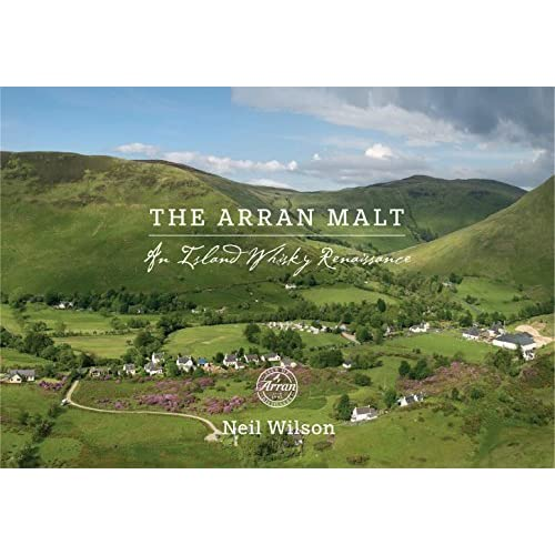 The Arran Malt: An Island Whisky Renaissance by Neil Wilson (2016-07-02)