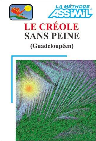 Le Créole sans peine (Guadeloupéen) (1 livre + 1 cassette) par Assimil - Collection Langues Régionales