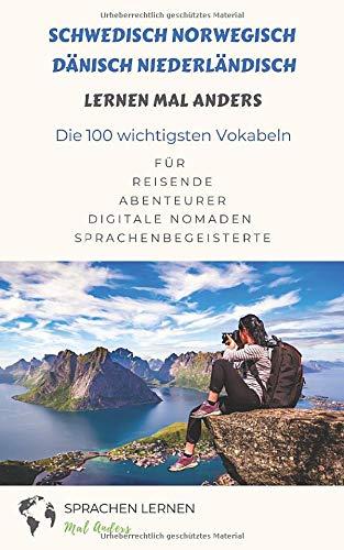 Schwedisch, Norwegisch, Dänisch, Niederländisch lernen mal anders - Die 100 wichtigsten Vokabeln: Für Reisende, Abenteurer, Digitale Nomaden, Sprachenbegeisterte
