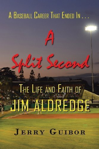 A Baseball Career That Ended in . . . A Split Second: The Life and Faith of Jim Aldredge by Guibor, Jerry (2013) Paperback