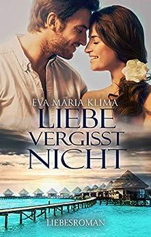 Liebe vergisst nicht (Love is more than memories 2) von [Klima, Eva Maria]