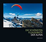 Die schönsten Fluggebiete der Alpen - Oliver Guenay
