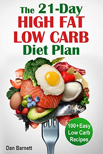 The 21-Day  High Fat Low Carb  Diet Plan: 100+ Easy Low Carb Recipes (English Edition)