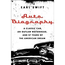 Auto Biography: A Classic Car, an Outlaw Motorhead, and 57 Years of the American Dream