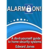 Alarm On!: Save money with D-I-Y Home Security Systems (English Edition)