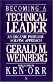 Becoming a Technical Leader: An Organic Problem-solving Approach: Written by GM Weinberg, 1987 Edition, Publisher: John Wiley & Sons [Paperback]
