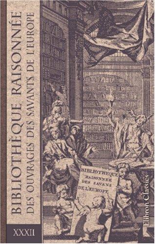 Bibliothèque raisonnée des ouvrages des savants de l\'Europe: Tome 32. Partie 1: Pour les mois de janvier, février et mars 1744 par Unknown author