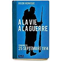 À la vie, à la guerre - 25 septembre 1914 (French Edition)
