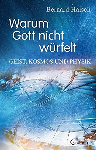 Warum Gott nicht würfelt: Geist, Kosmos und Physik