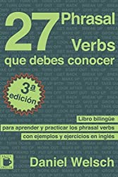 27 Phrasal Verbs Que Debes Conocer: Libro bilingüe para aprender y practicar los phrasal verbs con ejemplos y ejercicios en inglés