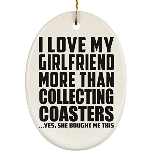 Designsify I Love My Girlfriend More Than Collecting Coasters - Oval Ornament Oval Weihnachtsbaumschmuck aus Keramik Weihnachten - Geschenk zum Geburtstag Jahrestag Muttertag Vatertag Ostern