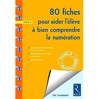80 fiches pour aider l'élève à bien comprendre la numération