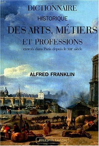 Dictionnaire historique des arts, métiers et professions exercés dans Paris depuis le treizième siècle