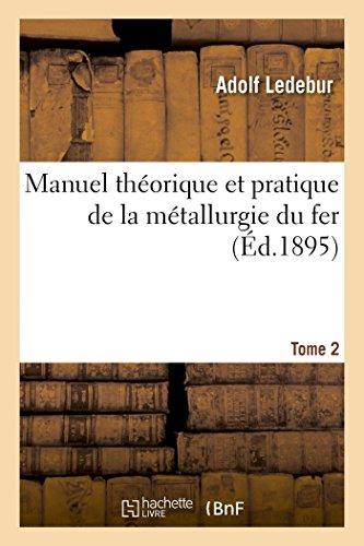Manuel théorique et pratique de la métallurgie du fer. Tome 2 par Adolf Ledebur