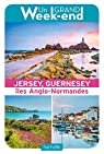 Le Guide Un Grand Week-end à Jersey, Guernesey et les îles anglo-normandes par Collectif