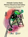 Abriendo Caminos Hacia  Prácticas Educativas Innovadoras: La tecnología en educación (Spanish Edition)