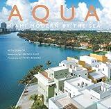 Aqua: Miami Modern by the Sea by Beth Dunlop (2007-11-09)