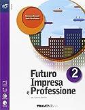 Futuro impresa e professioni. Quaderno. Per le Scuole superiori. Con e-book. Con espansione online: 2